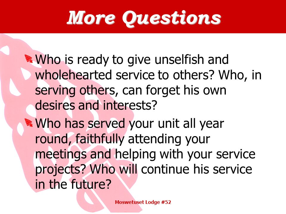 More Questions Who is ready to give unselfish and wholehearted service to others.