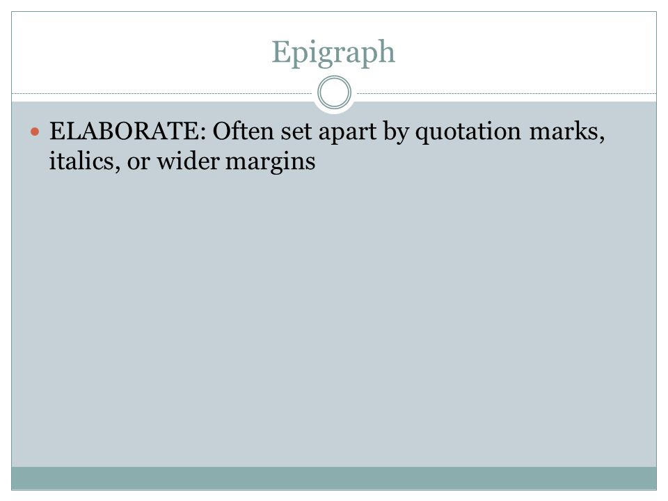 Epigraph ELABORATE: Often set apart by quotation marks, italics, or wider margins