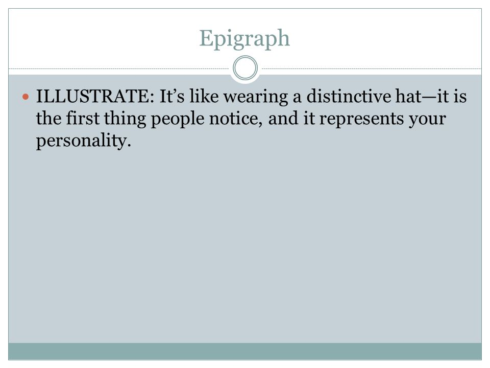 Epigraph ILLUSTRATE: It's like wearing a distinctive hat—it is the first thing people notice, and it represents your personality.
