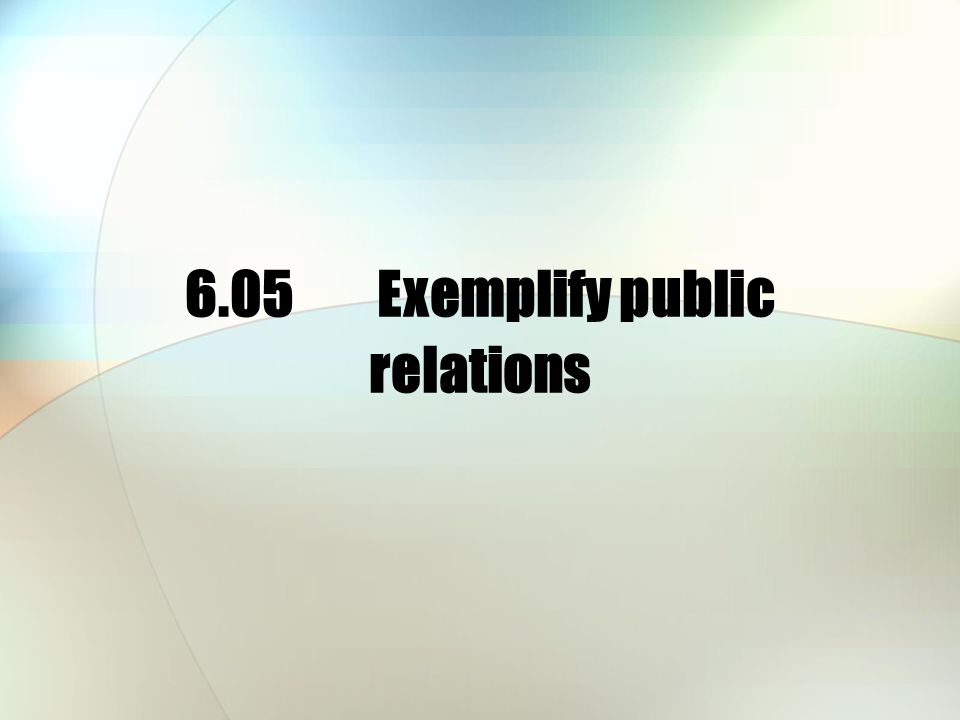 Public relations is… Used by a business to build and maintain a positive image about a company and its products Positive = Increased sales Negative = Decreased sales