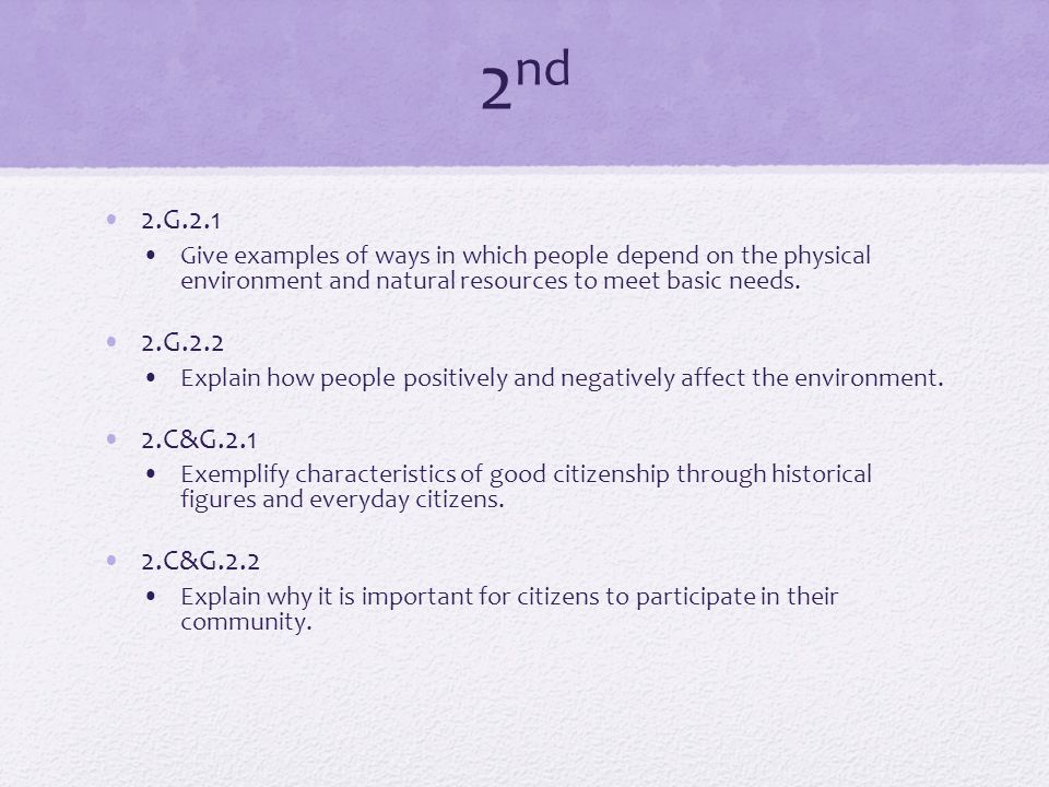 2 nd 2.G.2.1 Give examples of ways in which people depend on the physical environment and natural resources to meet basic needs.