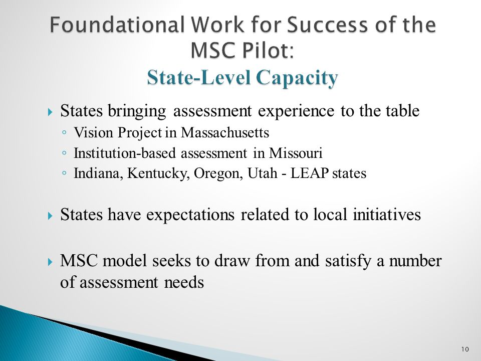  States bringing assessment experience to the table ◦ Vision Project in Massachusetts ◦ Institution-based assessment in Missouri ◦ Indiana, Kentucky,