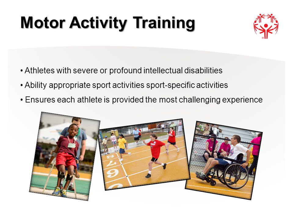 Motor Activity Training Athletes with severe or profound intellectual disabilities Ability appropriate sport activities sport-specific activities Ensu