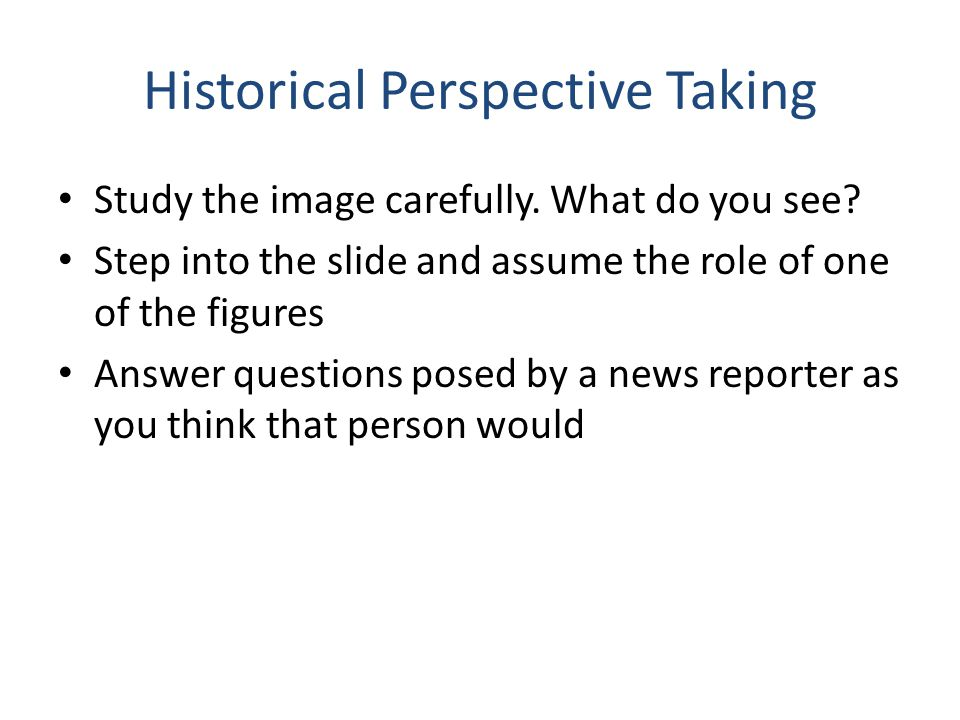 Historical Perspective Taking Study the image carefully.