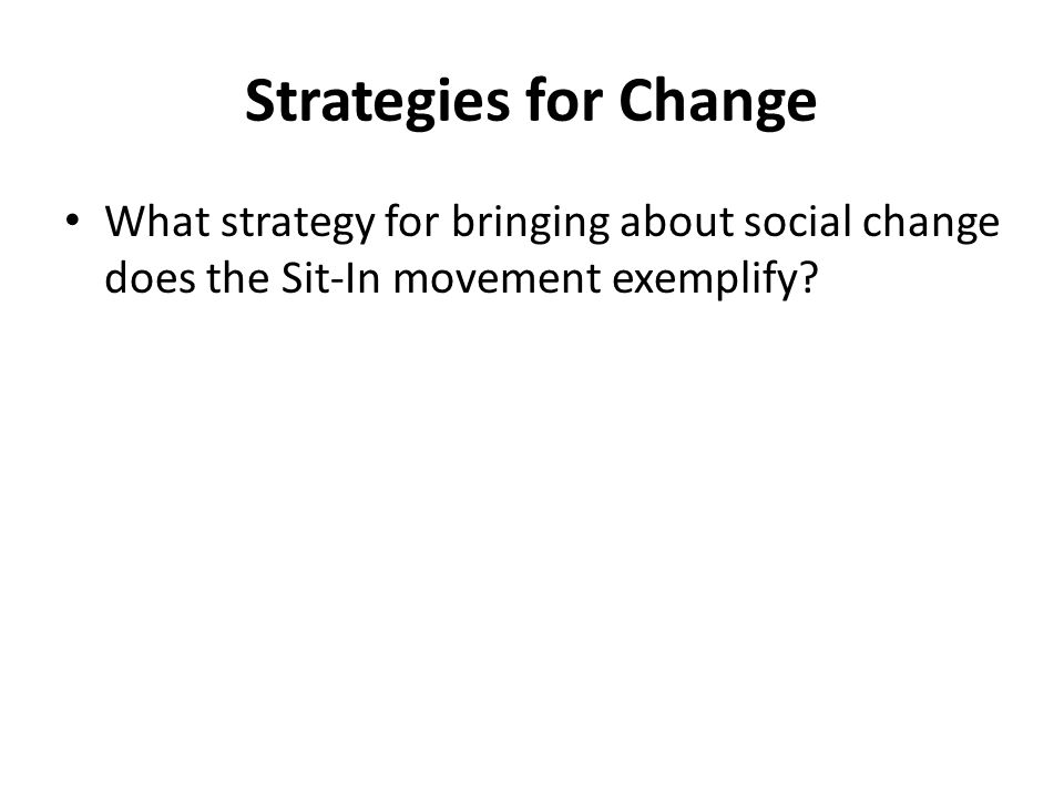 Strategies for Change What strategy for bringing about social change does the Sit-In movement exemplify