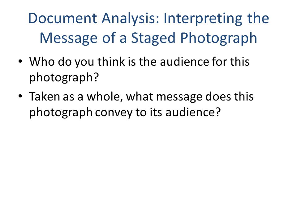 Document Analysis: Interpreting the Message of a Staged Photograph Who do you think is the audience for this photograph.