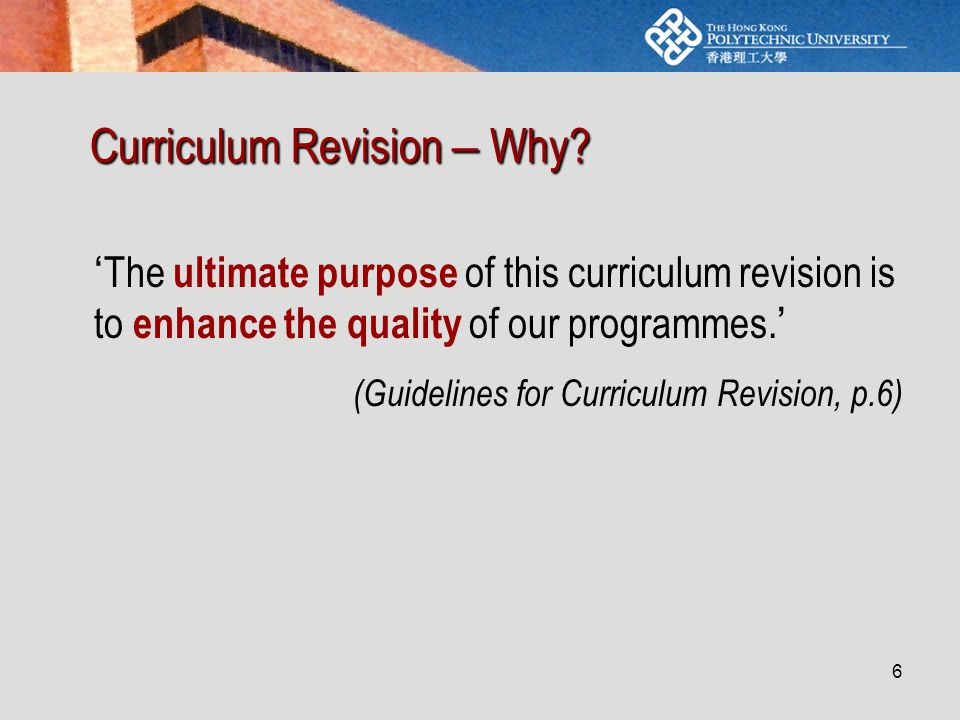 6 Curriculum Revision – Why.