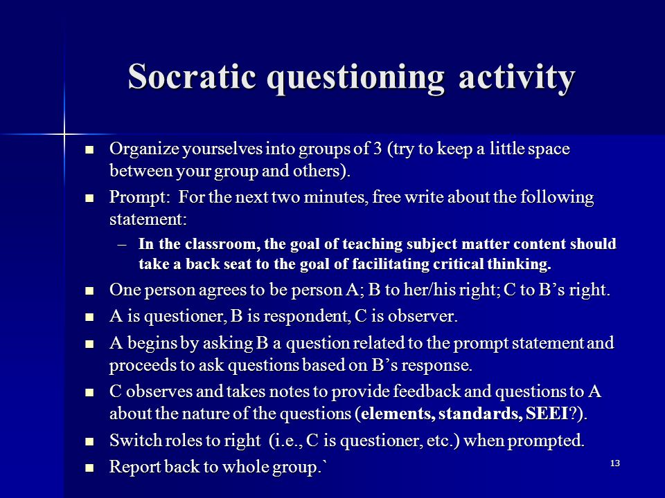 Socratic questioning activity Organize yourselves into groups of 3 (try to keep a little space between your group and others). Organize yourselves int