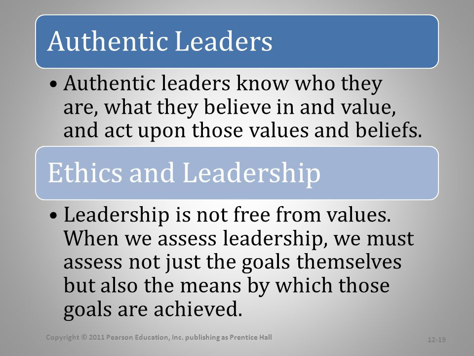 Authentic Leaders Authentic leaders know who they are, what they believe in and value, and act upon those values and beliefs. Ethics and Leadership Le