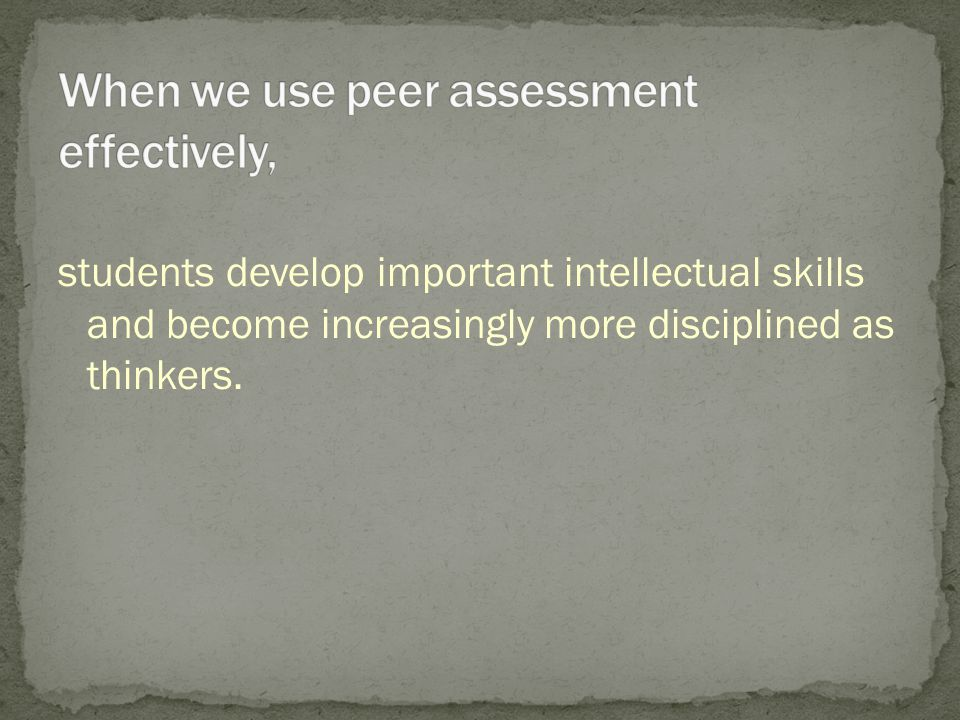 students develop important intellectual skills and become increasingly more disciplined as thinkers.