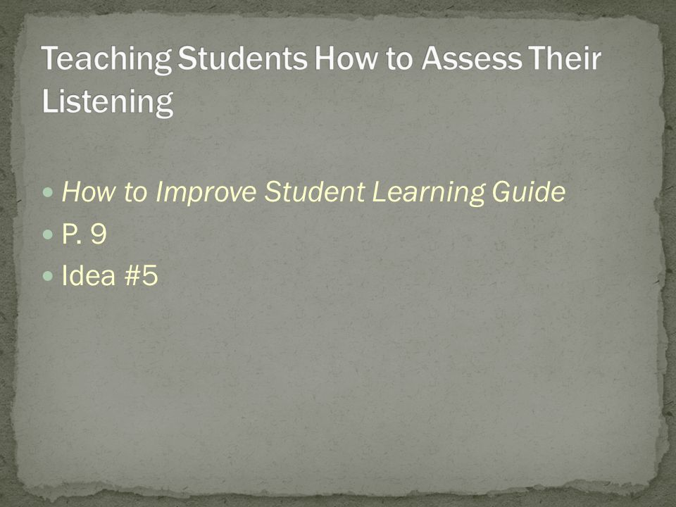 How to Improve Student Learning Guide P. 9 Idea #5