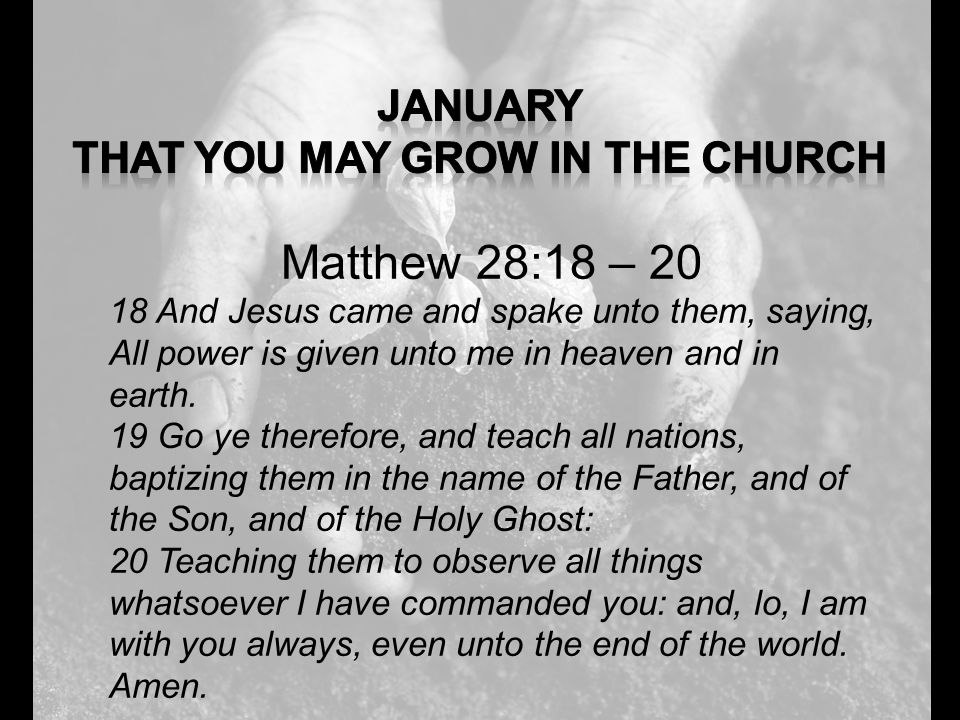 Matthew 28:18 – 20 18 And Jesus came and spake unto them, saying, All power is given unto me in heaven and in earth. 19 Go ye therefore, and teach all