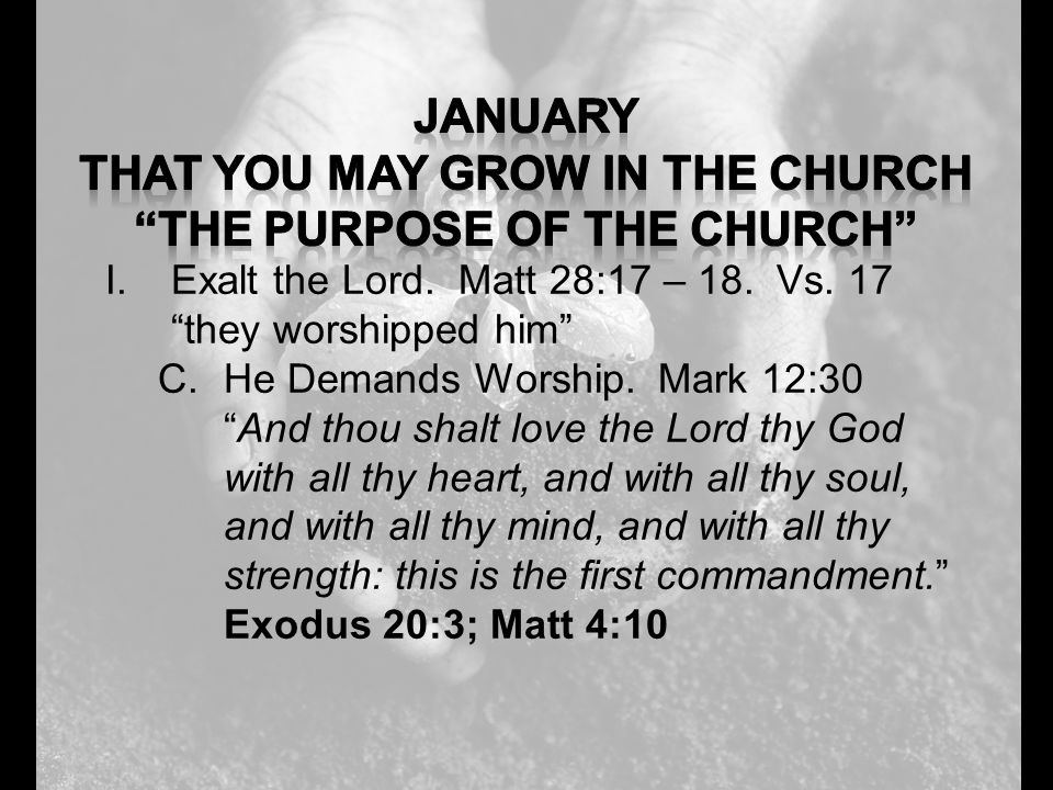 I.Exalt the Lord. Matt 28:17 – 18. Vs. 17 they worshipped him C.He Demands Worship.