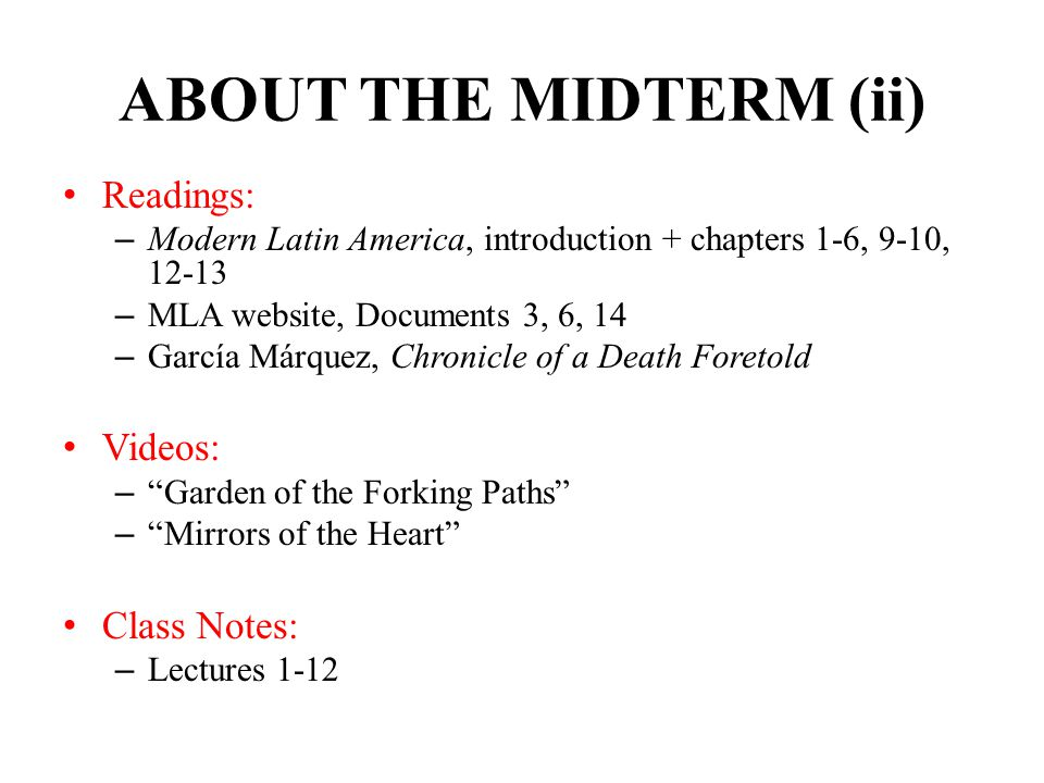 ABOUT THE MIDTERM (ii) Readings: – Modern Latin America, introduction + chapters 1-6, 9-10, 12-13 – MLA website, Documents 3, 6, 14 – García Márquez,