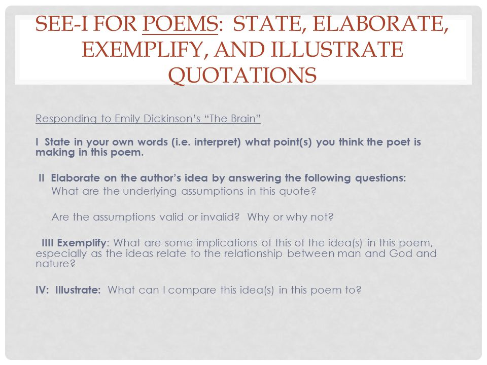 SEE-I FOR POEMS: STATE, ELABORATE, EXEMPLIFY, AND ILLUSTRATE QUOTATIONS Responding to Emily Dickinson's The Brain I State in your own words (i.e.