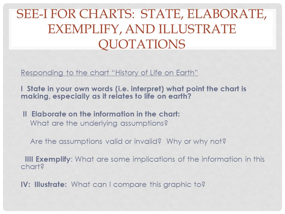 SEE-I FOR CHARTS: STATE, ELABORATE, EXEMPLIFY, AND ILLUSTRATE QUOTATIONS Responding to the chart History of Life on Earth I State in your own words (i.e.