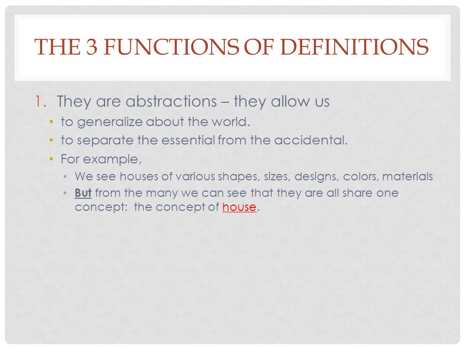 THE 3 FUNCTIONS OF DEFINITIONS 1.They are abstractions – they allow us to generalize about the world.