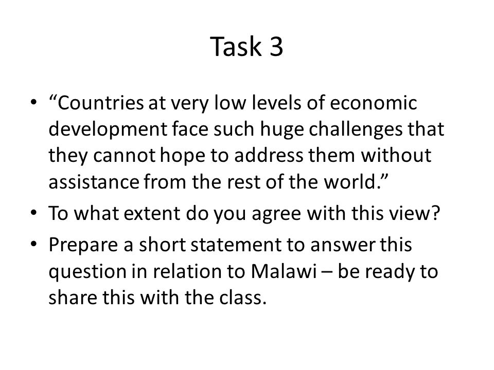 """Task 3 """"Countries at very low levels of economic development face such huge challenges that they cannot hope to address them without assistance from t"""