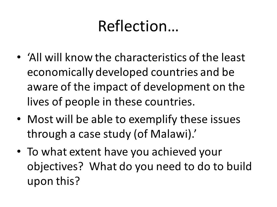 Reflection… 'All will know the characteristics of the least economically developed countries and be aware of the impact of development on the lives of