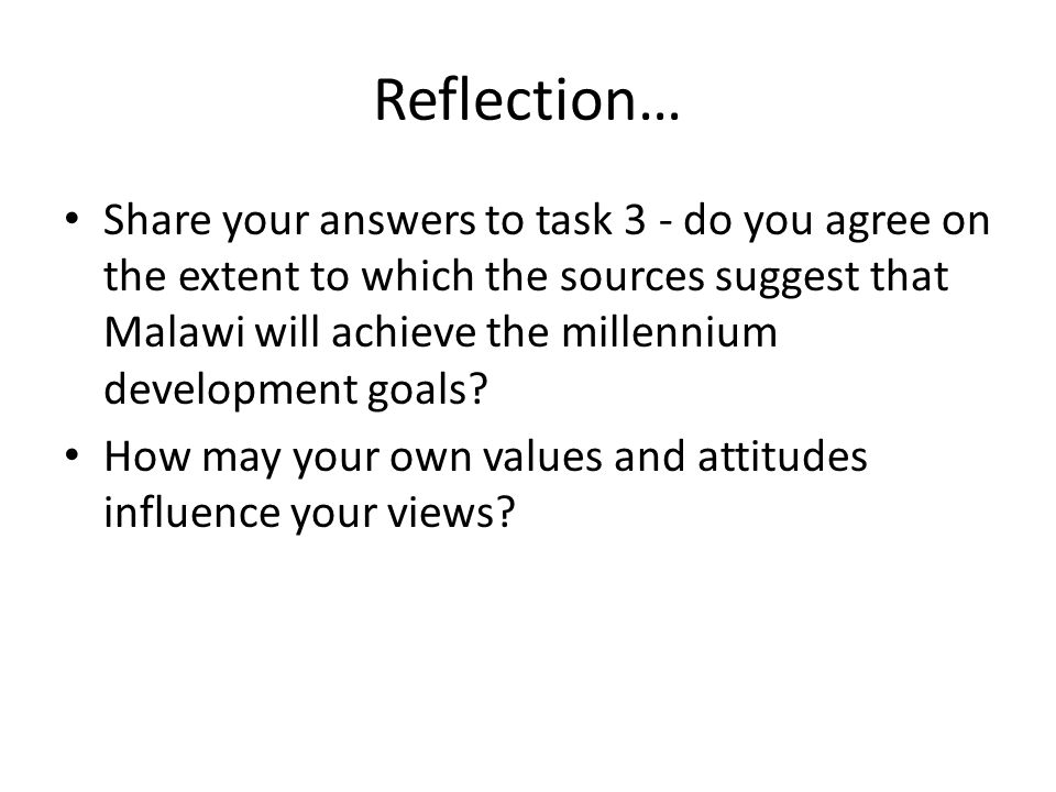 Reflection… Share your answers to task 3 - do you agree on the extent to which the sources suggest that Malawi will achieve the millennium development