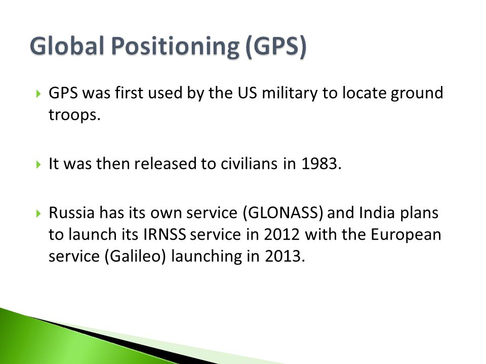  GPS was first used by the US military to locate ground troops.