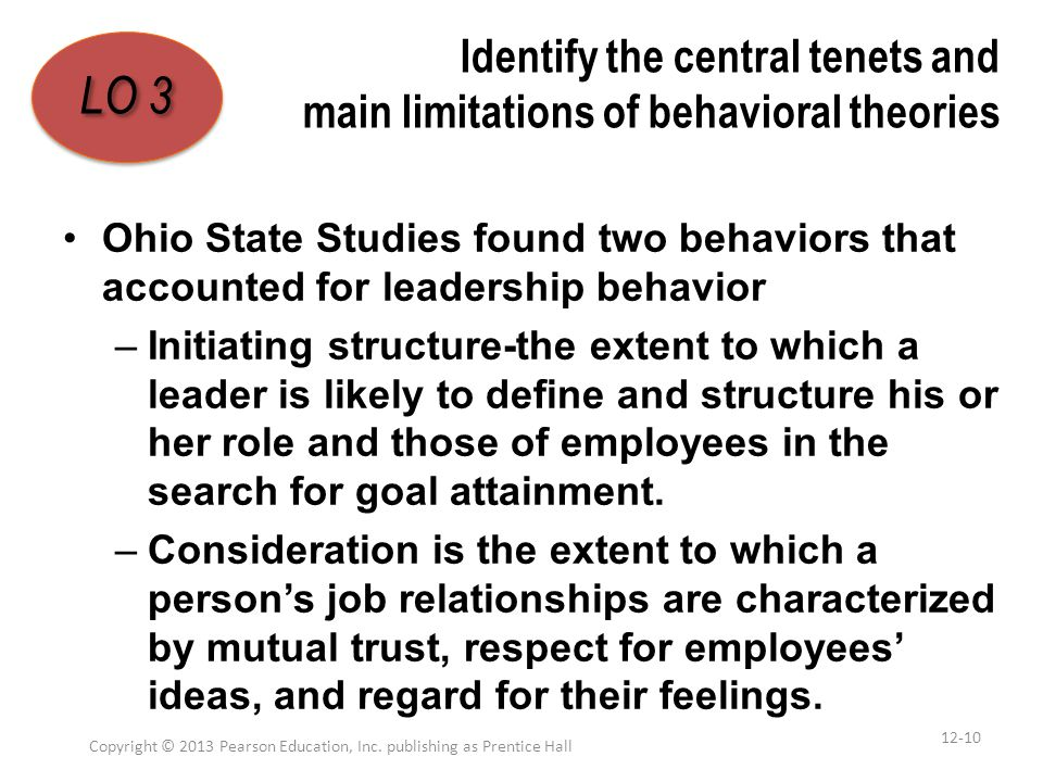 Identify the central tenets and main limitations of behavioral theories Ohio State Studies found two behaviors that accounted for leadership behavior