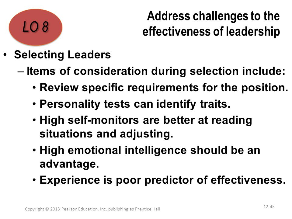 Address challenges to the effectiveness of leadership Selecting Leaders –Items of consideration during selection include: Review specific requirements