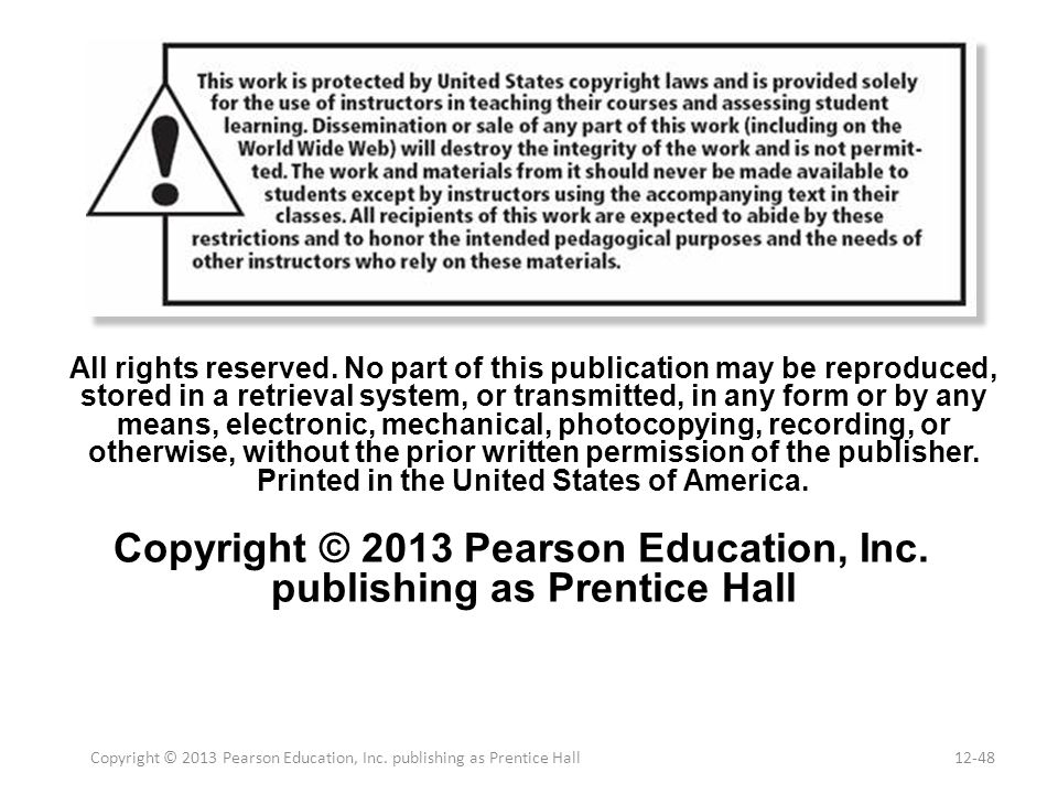 Copyright © 2013 Pearson Education, Inc. publishing as Prentice Hall12-48 All rights reserved. No part of this publication may be reproduced, stored i