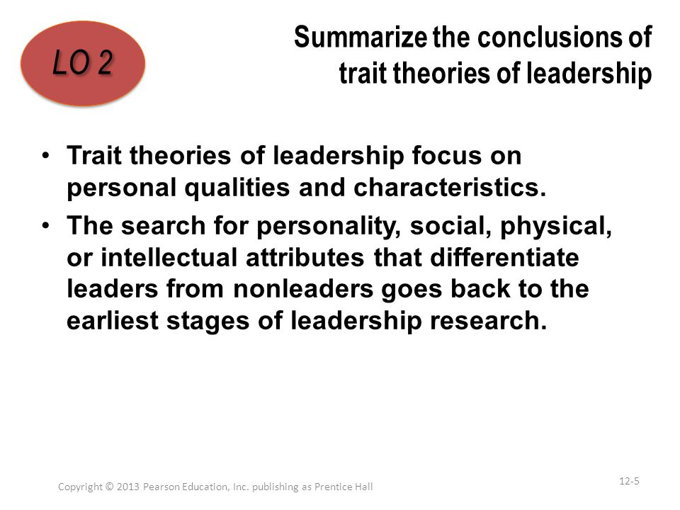 Summarize the conclusions of trait theories of leadership A breakthrough, of sorts, came when researchers began organizing traits around the Big Five personality framework (see Chapter 5).