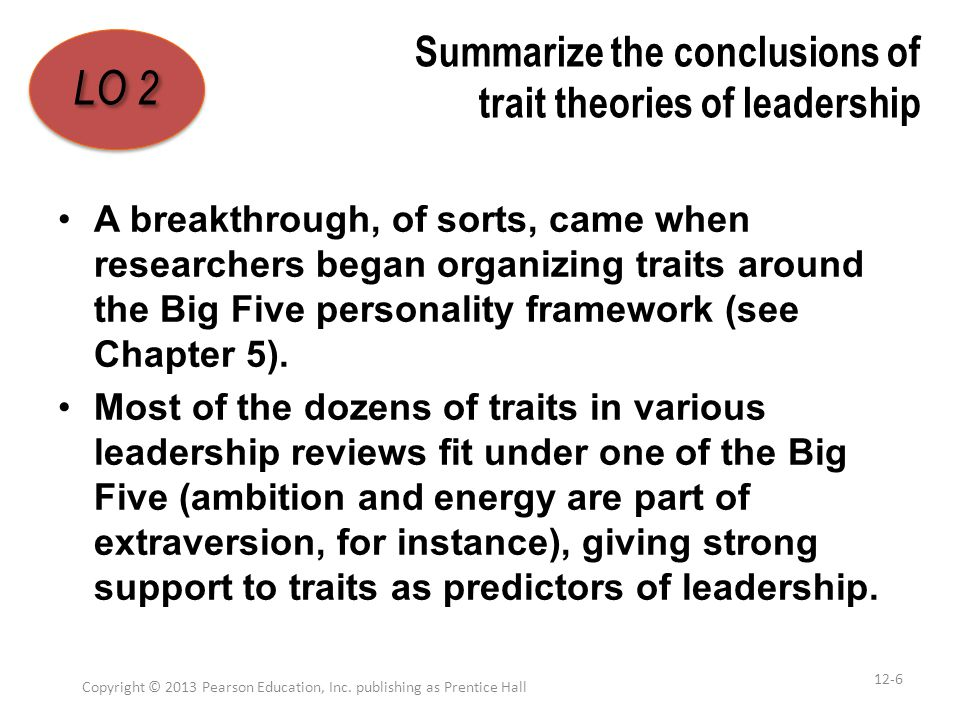 Summarize the conclusions of trait theories of leadership The trait approach does have something to offer.