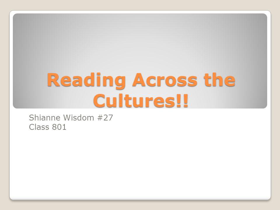 Reading Across the Cultures!! Shianne Wisdom #27 Class 801