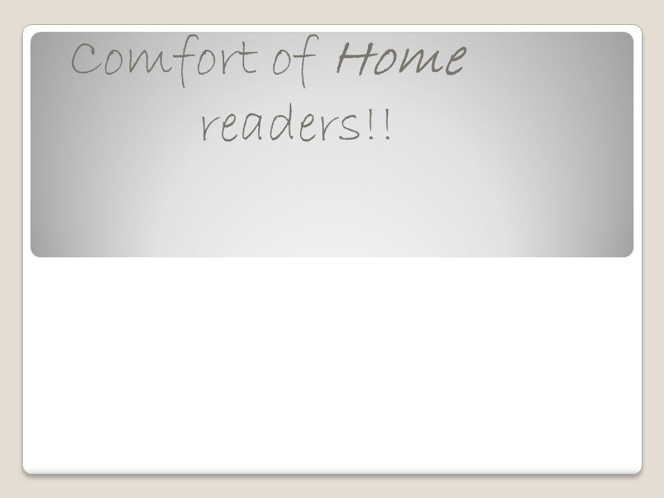 Comfort of Home readers!!