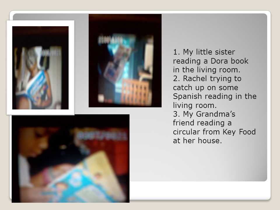 1. My little sister reading a Dora book in the living room.