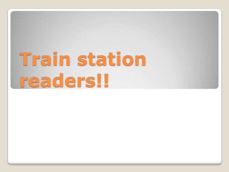 Train station readers!!