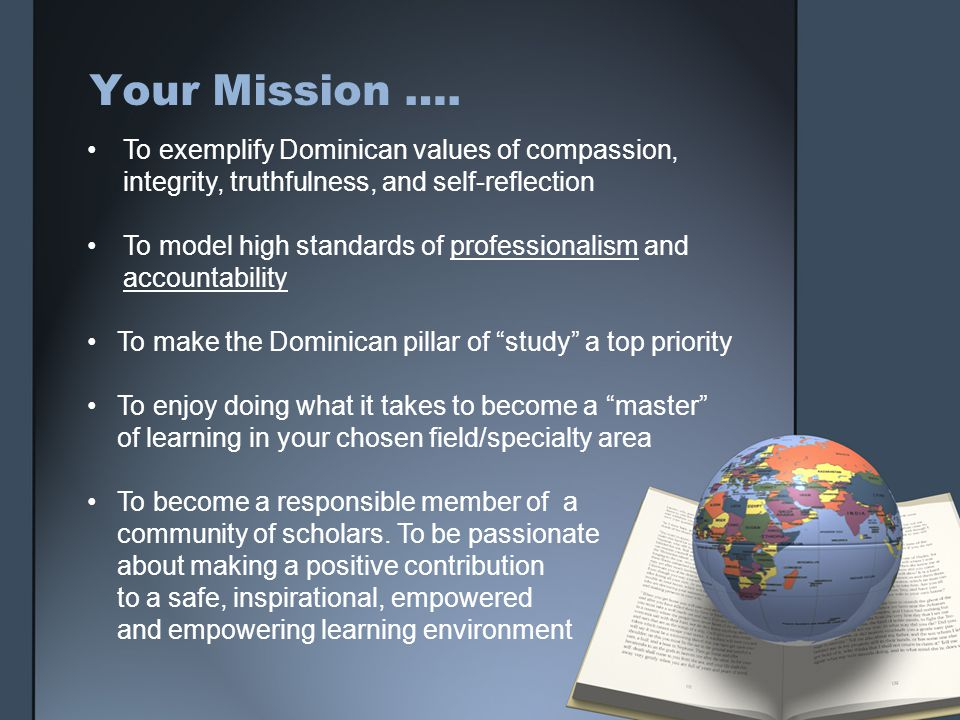 Your Mission …. To exemplify Dominican values of compassion, integrity, truthfulness, and self-reflection To model high standards of professionalism a