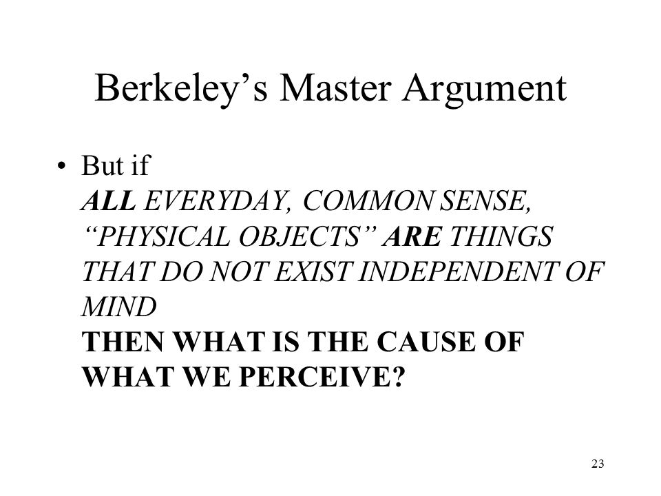Berkeley's Master Argument All P are A All A are I All I are M ------------- All P are M 22