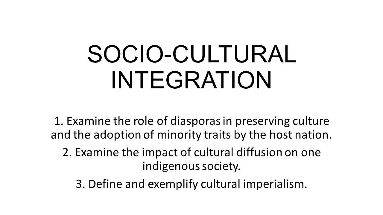 SOCIO-CULTURAL INTEGRATION 1.