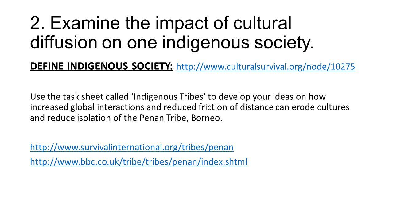 2. Examine the impact of cultural diffusion on one indigenous society.