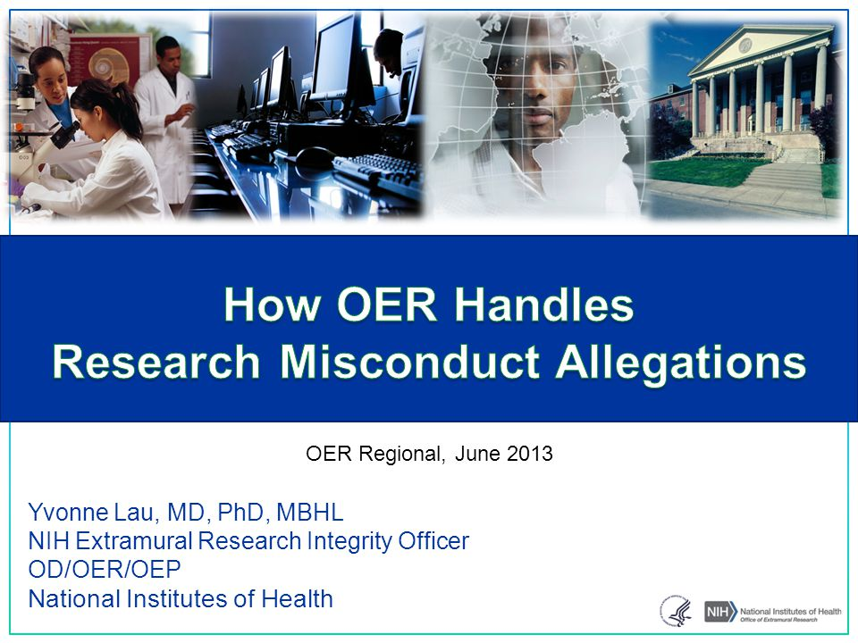 Yvonne Lau, MD, PhD, MBHL NIH Extramural Research Integrity Officer OD/OER/OEP National Institutes of Health OER Regional, June 2013