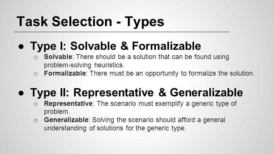 Task Selection - Types ●Type I: Solvable & Formalizable o Solvable: There should be a solution that can be found using problem-solving heuristics. o F