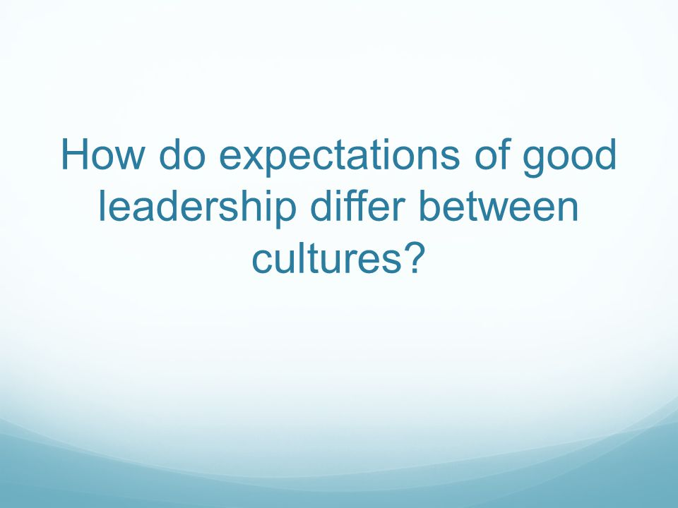 How do expectations of good leadership differ between cultures?