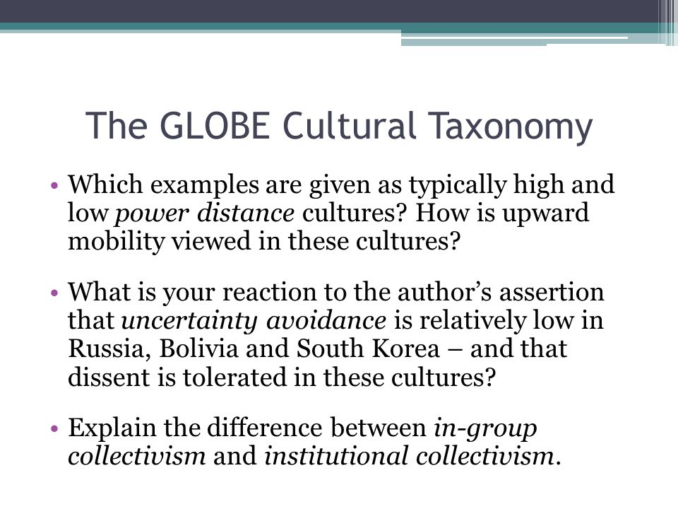 The GLOBE Cultural Taxonomy Which examples are given as typically high and low power distance cultures.