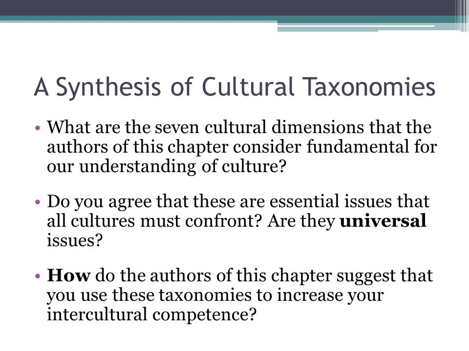 A Synthesis of Cultural Taxonomies What are the seven cultural dimensions that the authors of this chapter consider fundamental for our understanding of culture.