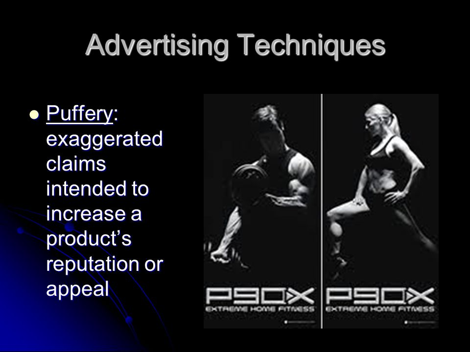 Puffery: exaggerated claims intended to increase a product's reputation or appeal Puffery: exaggerated claims intended to increase a product's reputation or appeal Advertising Techniques