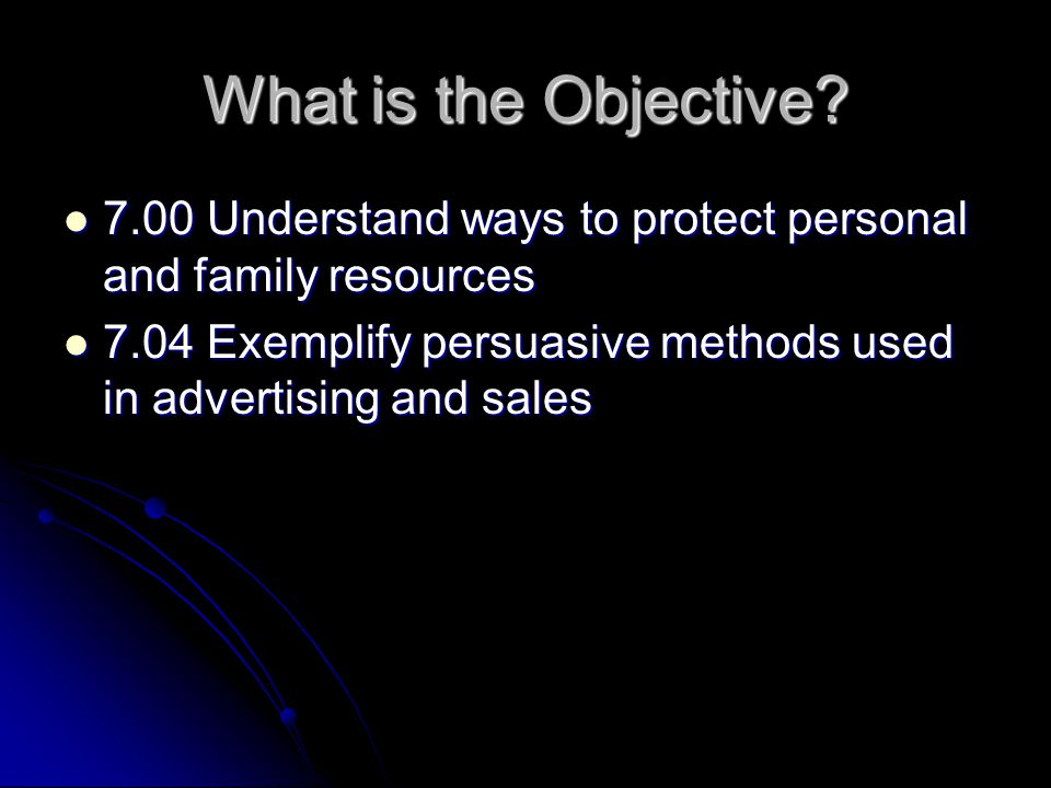 What is the Objective? 7.00 Understand ways to protect personal and family resources 7.00 Understand ways to protect personal and family resources 7.0