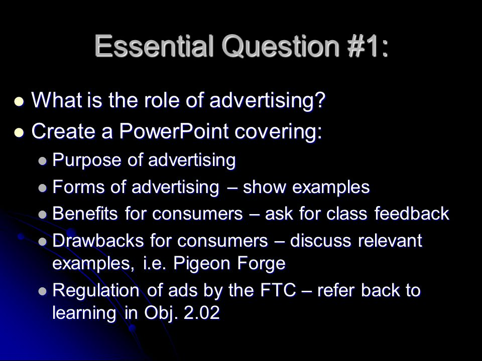 Essential Question #1: What is the role of advertising? What is the role of advertising? Create a PowerPoint covering: Create a PowerPoint covering: P