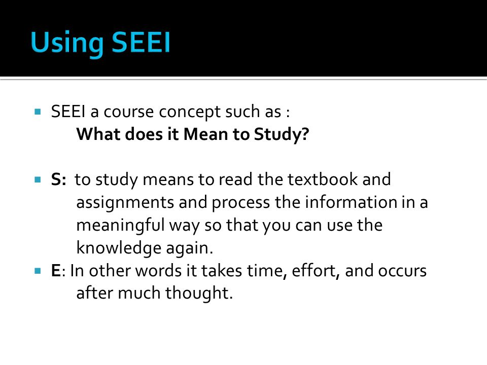  SEEI a course concept such as : What does it Mean to Study.