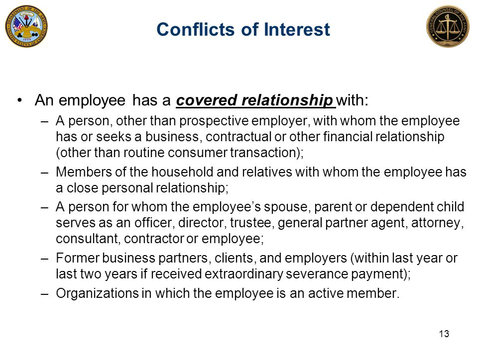 Conflicts of Interest An employee has a covered relationship with: –A person, other than prospective employer, with whom the employee has or seeks a b