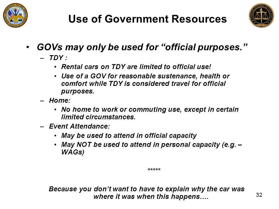 """GOVs may only be used for """"official purposes."""" –TDY : Rental cars on TDY are limited to official use! Use of a GOV for reasonable sustenance, health o"""