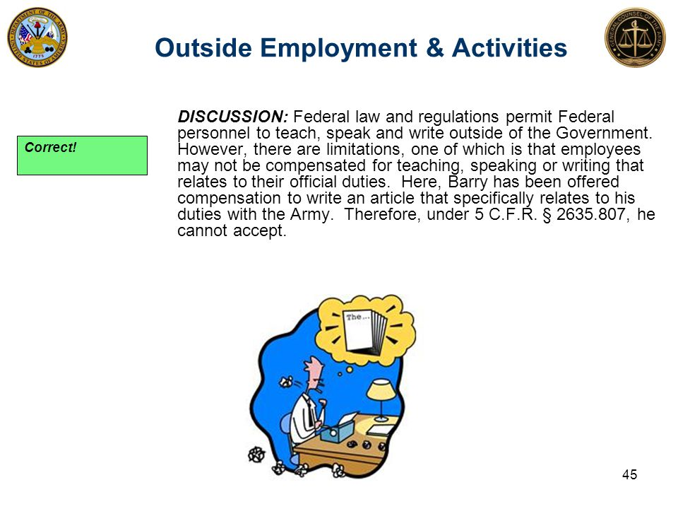 DISCUSSION: Federal law and regulations permit Federal personnel to teach, speak and write outside of the Government. However, there are limitations,
